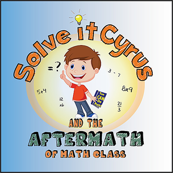 Solve it Cyrus & the Aftermath of Math Class
